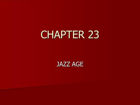 CHAPTER 23 JAZZ AGE. Section 1 Boom Times OBJECTIVES Evaluate how the economic boom affected consumers and American businesses Evaluate how the economic.