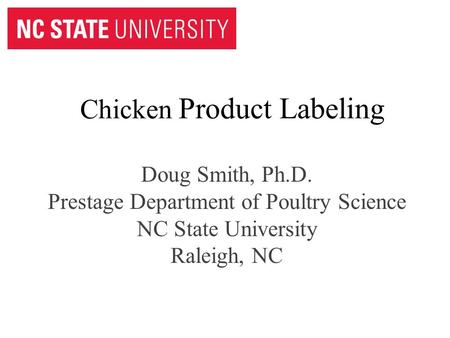 Chicken Product Labeling Doug Smith, Ph.D. Prestage Department of Poultry Science NC State University Raleigh, NC.