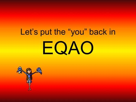 "Let's put the ""you"" back in EQAO. EQAO math exam definition examples characteristics non-examples The EQAO exam ensures greater accountability and better."