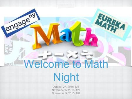 Welcome to Math Night October 27, 2015- MS November 5, 2015- MV November 9, 2015- MB.