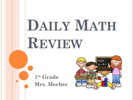 D AILY M ATH R EVIEW 1 st Grade Mrs. Mecher. I CAN STATE THE 12 MONTHS OF THE YEAR.