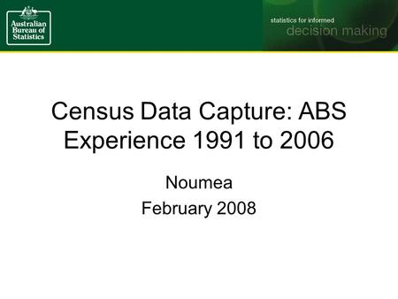 Census Data Capture: ABS Experience 1991 to 2006 Noumea February 2008.