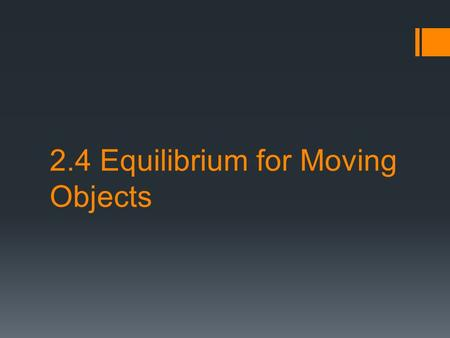2.4 Equilibrium for Moving Objects.  Objects at rest are said to be in static equilibrium;  Objects moving at constant speed in a straight-line path.