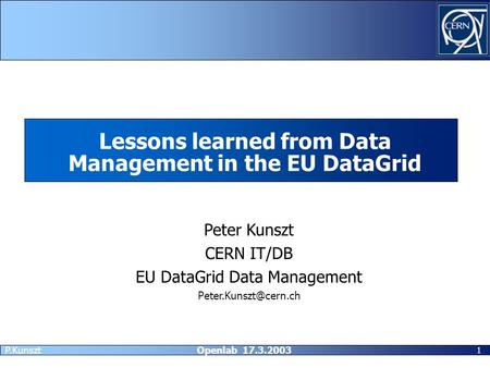 1 P.Kunszt Openlab 17.3.2003 Lessons learned from Data Management in the EU DataGrid Peter Kunszt CERN IT/DB EU DataGrid Data Management