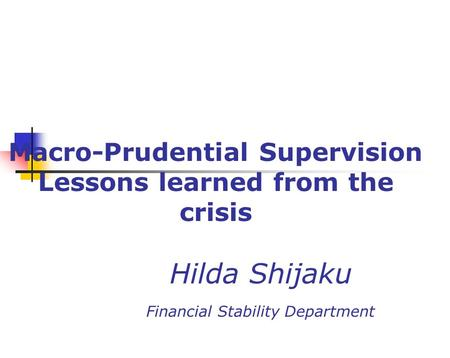 Macro-Prudential Supervision Lessons learned from the crisis Hilda Shijaku Financial Stability Department.