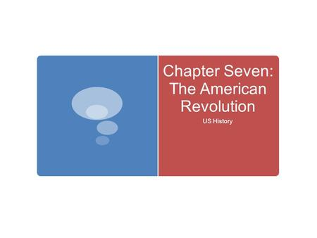 Chapter Seven: The American Revolution US History.