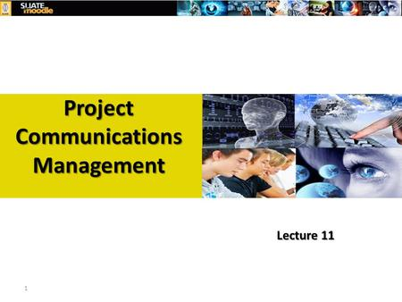 1 Project Communications Management Lecture 11. Learning Objectives Describe the importance of good communication on projects and major components of.