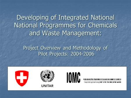 Developing of Integrated National National Programmes for Chemicals and Waste Management: Project Overview and Methodology of Pilot Projects: 2004-2006.