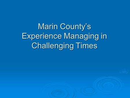 Marin County's Experience Managing in Challenging Times.