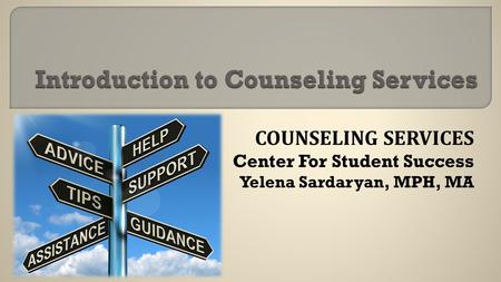 COUNSELING SERVICES Center For Student Success Yelena Sardaryan, MPH, MA.