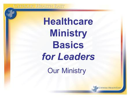 Healthcare Ministry Basics for Leaders Our Ministry.
