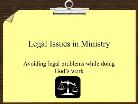 Legal Issues in Ministry Avoiding legal problems while doing God's work.