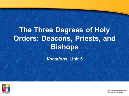 The Three Degrees of Holy Orders: Deacons, Priests, and Bishops Vocations, Unit 5.