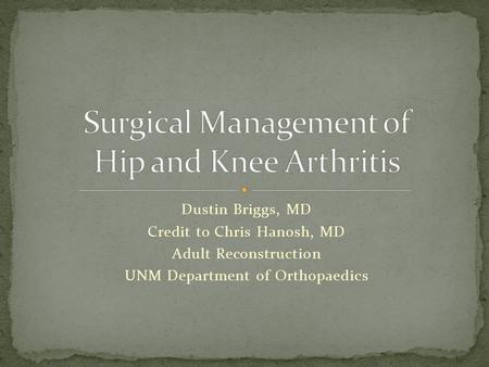 Dustin Briggs, MD Credit to Chris Hanosh, MD Adult Reconstruction UNM Department of Orthopaedics.