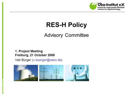 RES-H Policy Advisory Committee 1. Project Meeting Freiburg, 21 October 2008 Veit Bürger