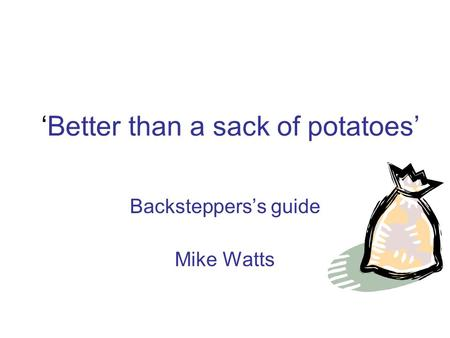 'Better than a sack of potatoes' Backsteppers's guide Mike Watts.