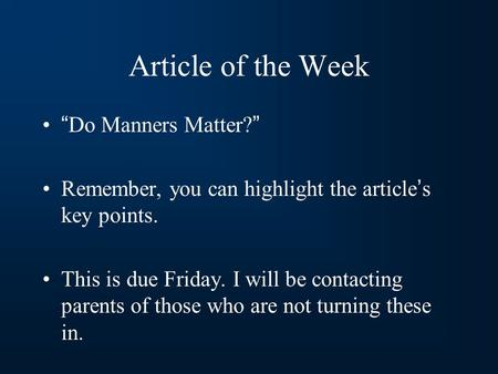 "Article of the Week ""Do Manners Matter?"" Remember, you can highlight the article's key points. This is due Friday. I will be contacting parents of those."