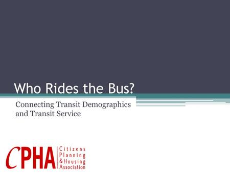 Who Rides the Bus? Connecting Transit Demographics and Transit Service.
