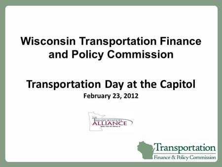 Wisconsin Transportation Finance and Policy Commission Transportation Day at the Capitol February 23, 2012.