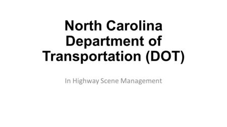 North Carolina Department of Transportation (DOT) In Highway Scene Management.