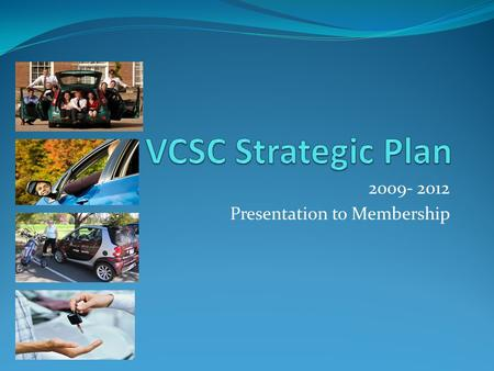 2009- 2012 Presentation to Membership. A Recap of Our Process February 2009: Decision to renew strategic plan March 2009: Engagement of Berlin, Eaton.