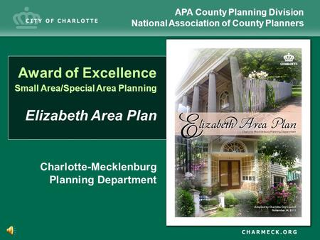 Award of Excellence Small Area/Special Area Planning Elizabeth Area Plan APA County Planning Division National Association of County Planners Charlotte-Mecklenburg.