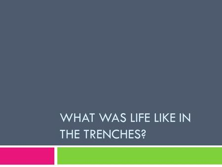 WHAT WAS LIFE LIKE IN THE TRENCHES?. Construction and Design of Trenches  Early trenches were little more than foxholes or ditches, intended to provide.
