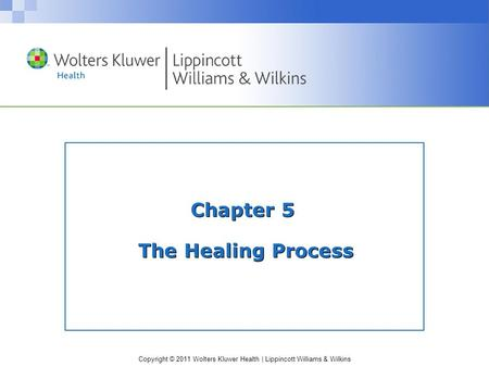 Copyright © 2011 Wolters Kluwer Health | Lippincott Williams & Wilkins Chapter 5 The Healing Process.