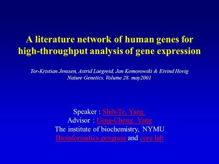 A literature network of human genes for high-throughput analysis of gene expression Speaker : Shih-Te, YangShih-Te, Yang Advisor : Ueng-Cheng, YangUeng-Cheng,