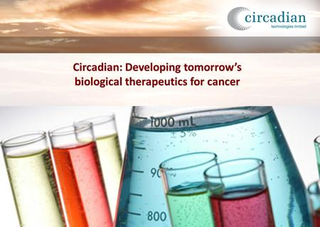 Circadian: Developing tomorrow's biological therapeutics for cancer.