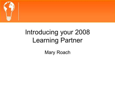 Introducing your 2008 Learning Partner Mary Roach.