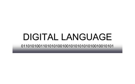 DIGITAL LANGUAGE 0110101001101010100100101010101010010010101.