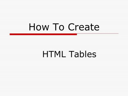 How To Create HTML Tables. Table Structure General HTML code for a Web Table: table cells table cells.
