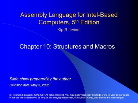 Assembly <strong>Language</strong> for Intel-Based <strong>Computers</strong>, 5 th Edition Chapter 10: Structures and Macros (c) Pearson Education, 2006-2007. All rights reserved. You.