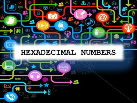 HEXADECIMAL NUMBERS.