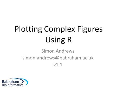 Plotting Complex Figures Using R Simon Andrews v1.1.