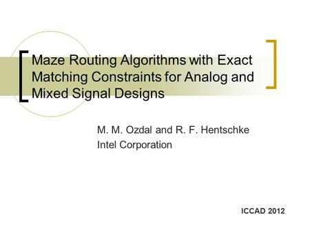 Maze Routing Algorithms with Exact Matching Constraints for Analog and Mixed Signal Designs M. M. Ozdal and R. F. Hentschke Intel Corporation ICCAD 2012.