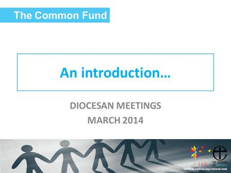 Sheffield.anglican.org/common-fund An introduction… DIOCESAN MEETINGS MARCH 2014 The Common Fund.