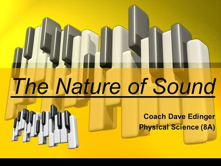 The Nature of Sound Coach Dave Edinger Physical Science (8A)