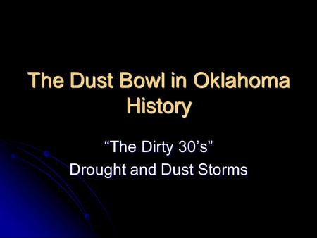 "The Dust Bowl in Oklahoma History ""The Dirty 30's"" Drought and Dust Storms."
