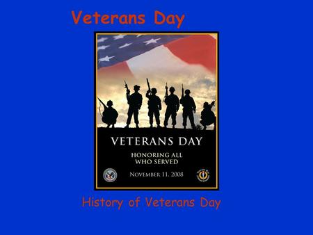 History of Veterans Day Veterans Day. Veterans Day is a celebration to honor America's veterans for their patriotism, love of country, and willingness.