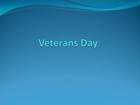 Do Now Why do we celebrate Veterans Day? Do you know anyone who was or is currently in the military?