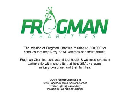 The mission of Frogman Charities to raise.
