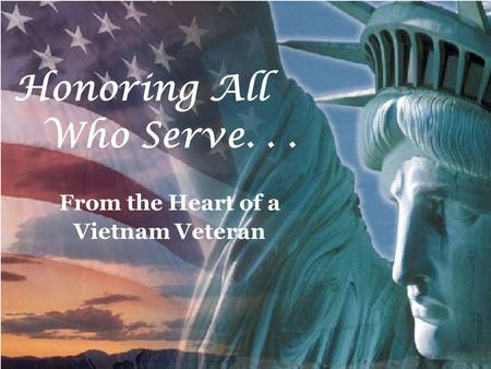 Honoring All Who Serve... From the Heart of a Vietnam Veteran.