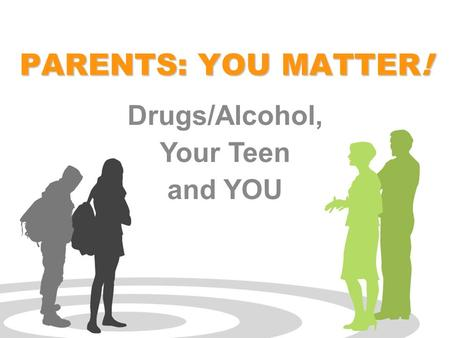 Click to edit Master subtitle style drugfree.org PARENTS: YOU MATTER! Drugs/Alcohol, Your Teen and YOU.