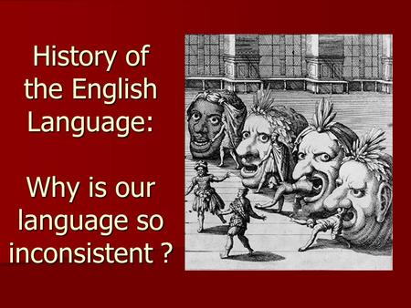 <strong>History</strong> <strong>of</strong> the English Language: Why is our language so inconsistent ?