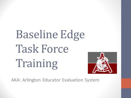 Baseline Edge Task Force Training AKA: Arlington Educator Evaluation System.