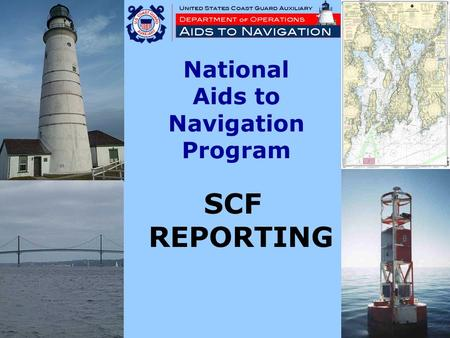 National Aids to Navigation Program SCF REPORTING.