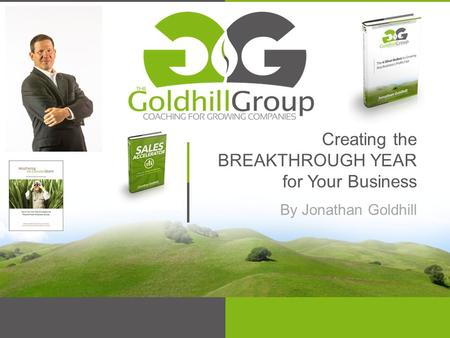 Creating the BREAKTHROUGH YEAR for Your Business By Jonathan Goldhill.