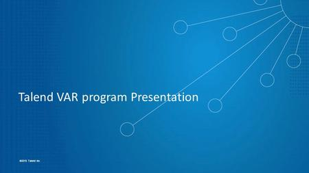1 ©2015 Talend Inc Talend VAR program Presentation.